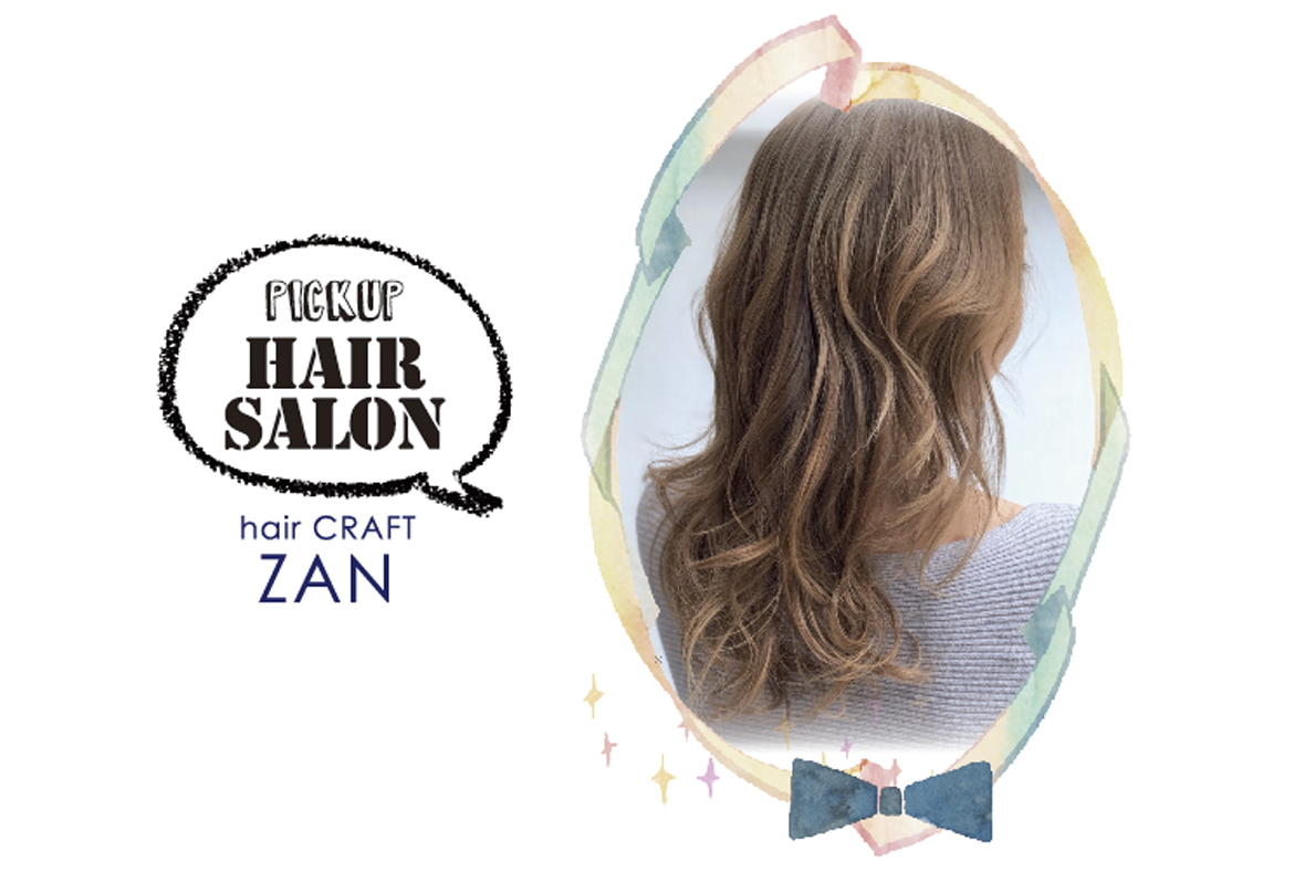 【PICK UP HAIR SALON】HAIR CRAFT ZAN